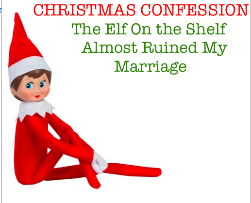 The Elf On The Shelf Almost Ruined My Marriage Snarky In