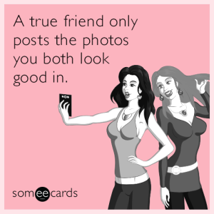 a-true-friend-only-posts-the-photos-you-both-look-good-in-cHw